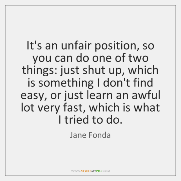 It's an unfair position, so you can do one of two things: ...