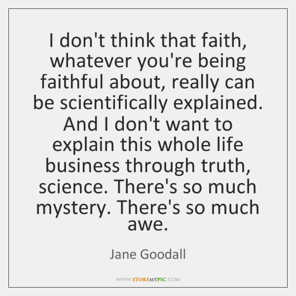 I don't think that faith, whatever you're being faithful about, really can ...