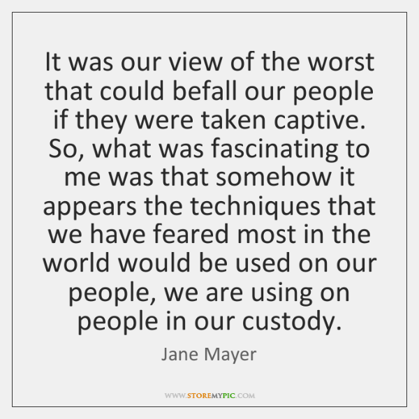 It was our view of the worst that could befall our people ...