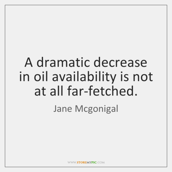 A dramatic decrease in oil availability is not at all far-fetched.