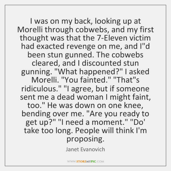 I was on my back, looking up at Morelli through cobwebs, and ...
