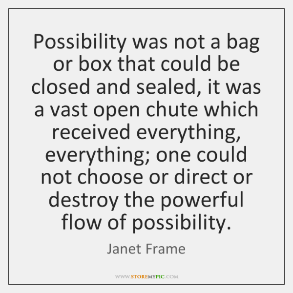 Possibility was not a bag or box that could be closed and ...