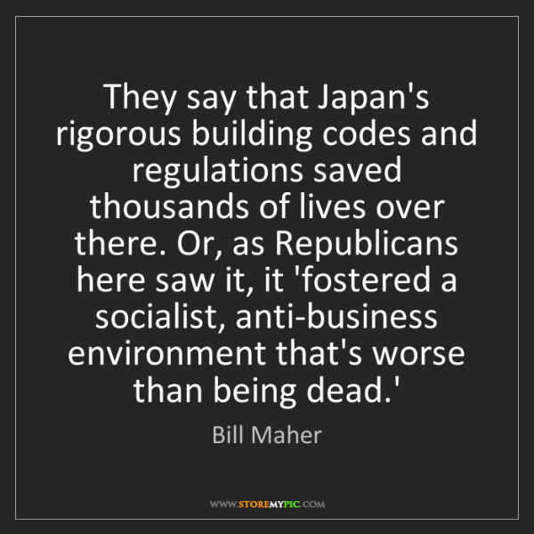 Bill Maher: They say that Japan's rigorous building codes and regulations...