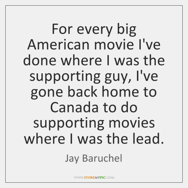 For every big American movie I've done where I was the supporting ...