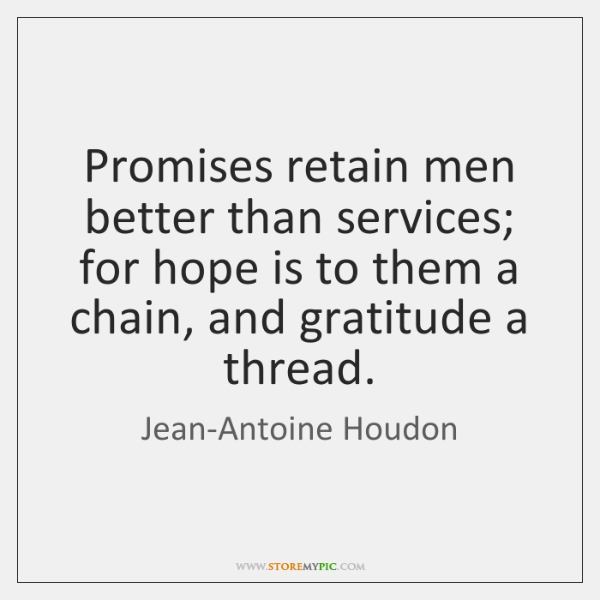 Promises retain men better than services; for hope is to them a ...