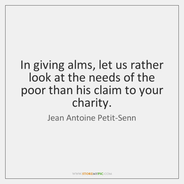 In giving alms, let us rather look at the needs of the ...
