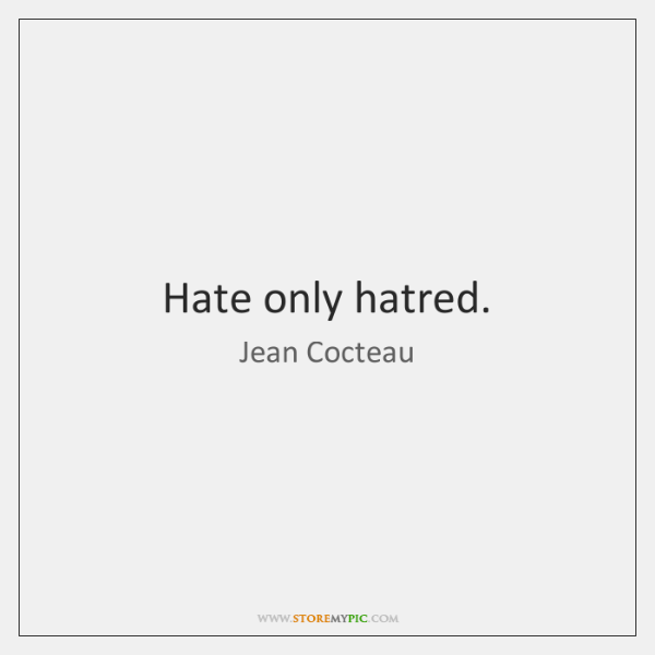 Hate only hatred.