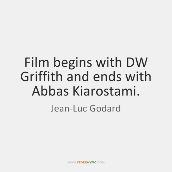 Film begins with DW Griffith and ends with Abbas Kiarostami.