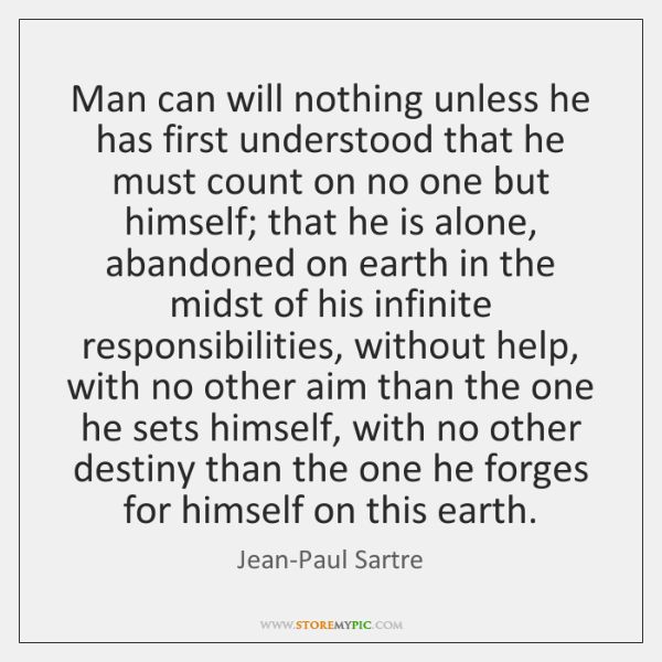 Man Can Will Nothing Unless He Has First Understood That He Must