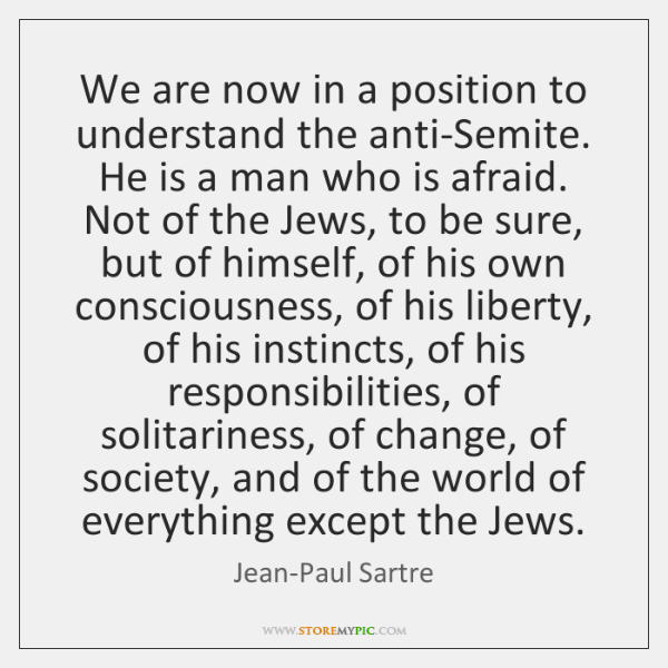 We Are Now In A Position To Understand The Anti Semite He Is