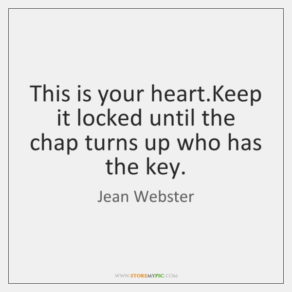 This is your heart.Keep it locked until the chap turns up ...