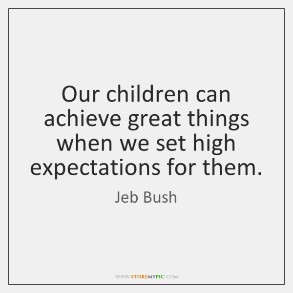 Our children can achieve great things when we set high expectations for ...