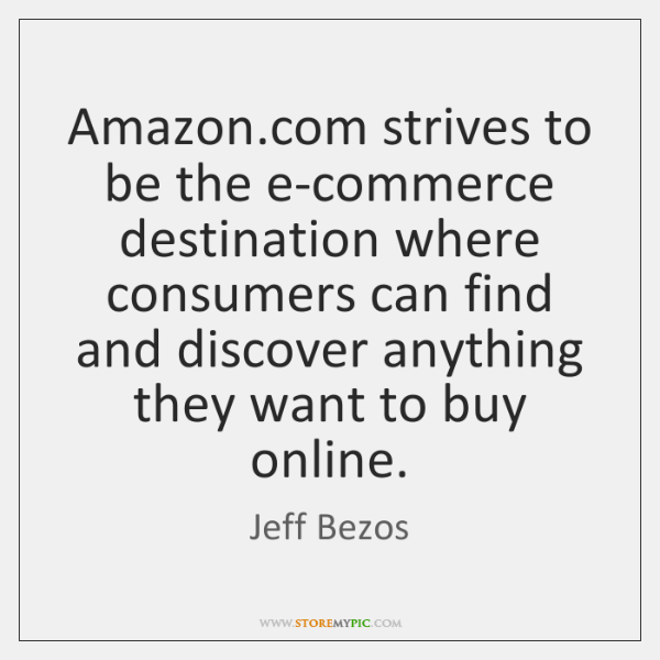 Amazon.com strives to be the e-commerce destination where consumers can find ...