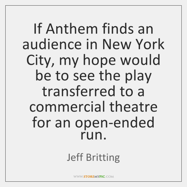 If Anthem finds an audience in New York City, my hope would ...
