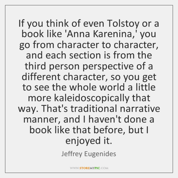 If you think of even Tolstoy or a book like 'Anna Karenina,...