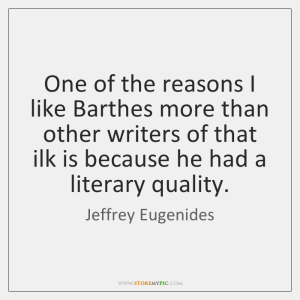One of the reasons I like Barthes more than other writers of ...