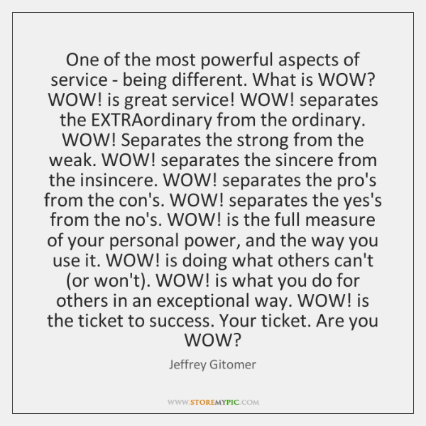 One of the most powerful aspects of service - being different. What ...