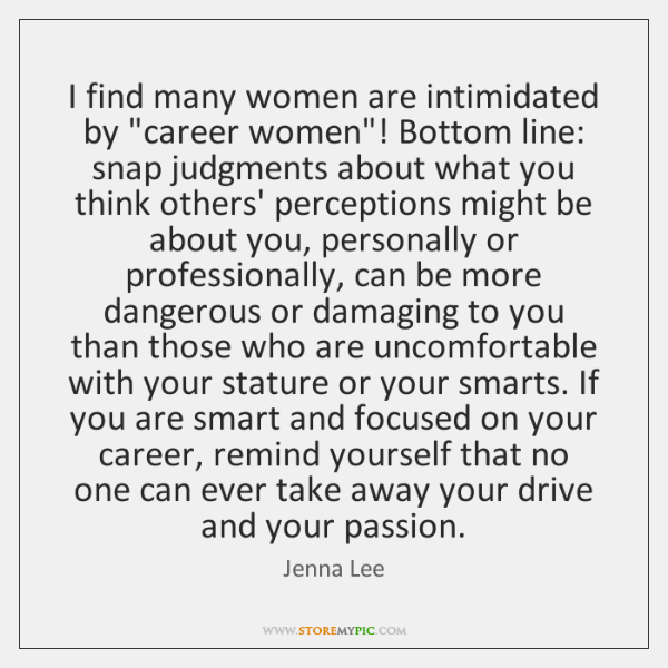 """I find many women are intimidated by """"career women""""! Bottom line: snap ..."""