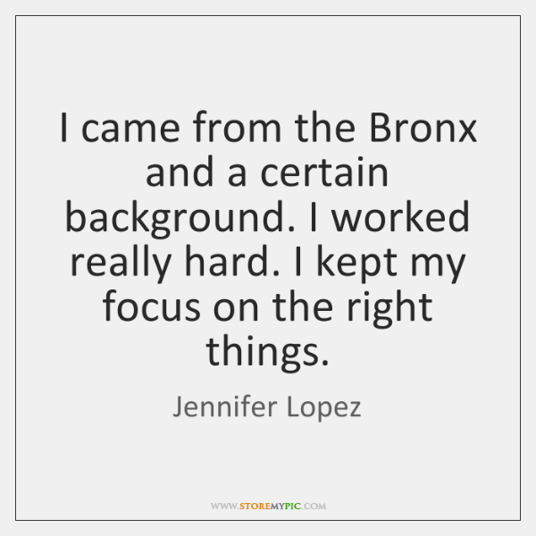 I came from the Bronx and a certain background. I worked really ...