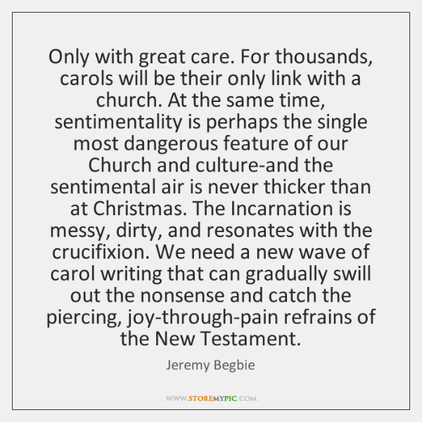 Only with great care. For thousands, carols will be their only link ...