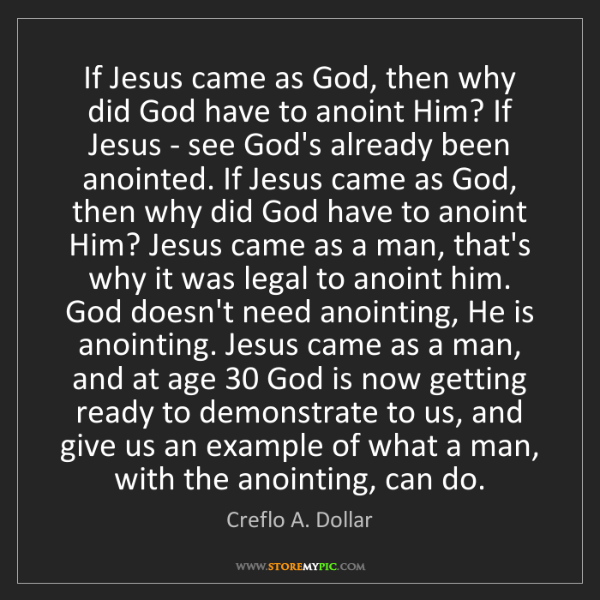 Creflo A. Dollar: If Jesus came as God, then why did God have to anoint...