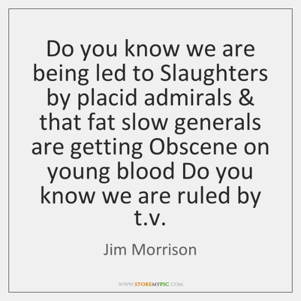Do you know we are being led to Slaughters by placid admirals & ...