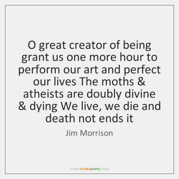 O great creator of being grant us one more hour to perform ...