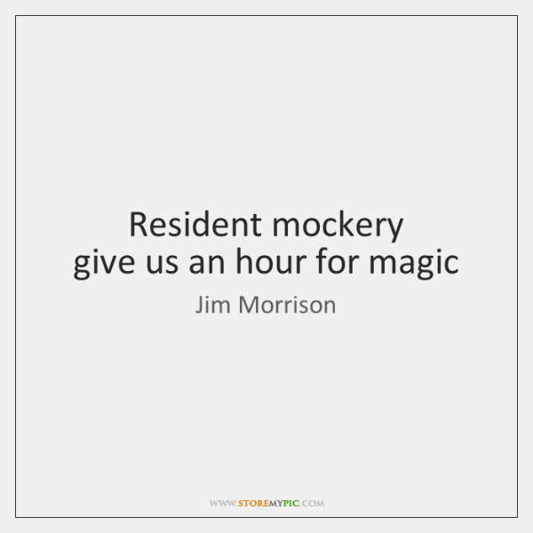 Resident mockery   give us an hour for magic
