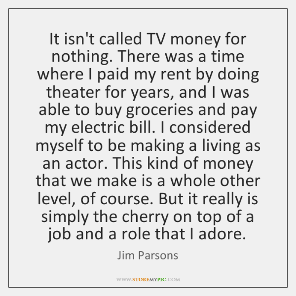 It isn't called TV money for nothing. There was a time where ...