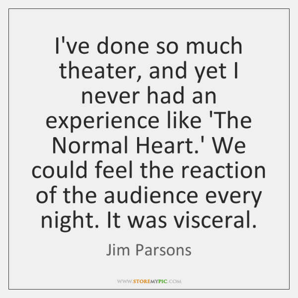 I've done so much theater, and yet I never had an experience ...