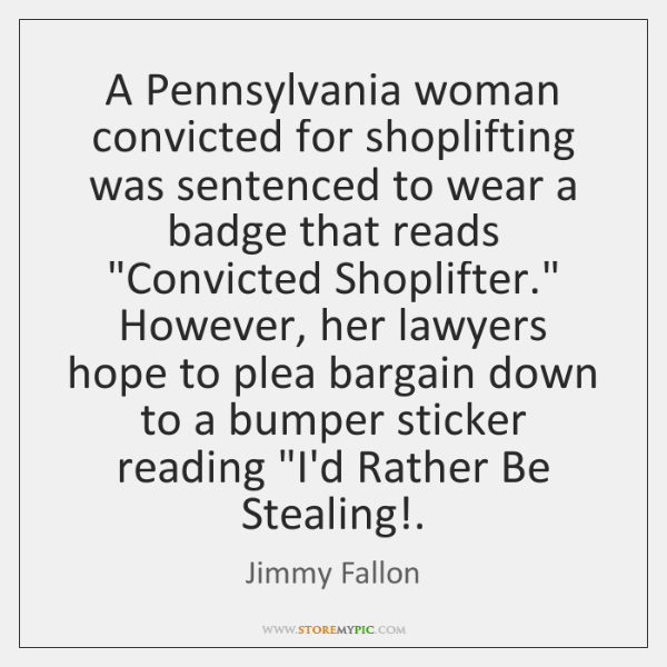A Pennsylvania woman convicted for shoplifting was sentenced to wear a badge ...