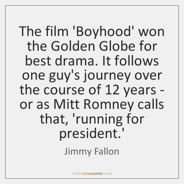 The film 'Boyhood' won the Golden Globe for best drama. It follows ...