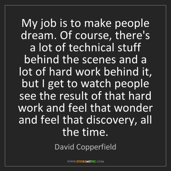 David Copperfield: My job is to make people dream. Of course, there's a...