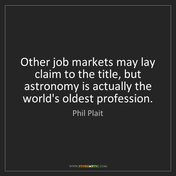 Phil Plait: Other job markets may lay claim to the title, but astronomy...
