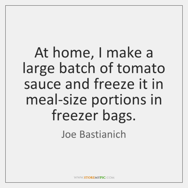 At home, I make a large batch of tomato sauce and freeze ...