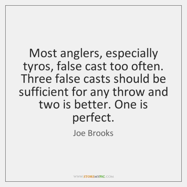 Most anglers, especially tyros, false cast too often. Three false casts should ...
