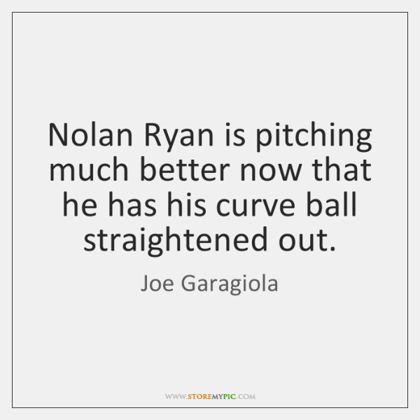 Nolan Ryan is pitching much better now that he has his curve ...