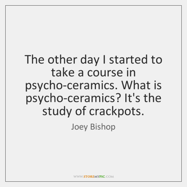 The other day I started to take a course in psycho-ceramics. What ...