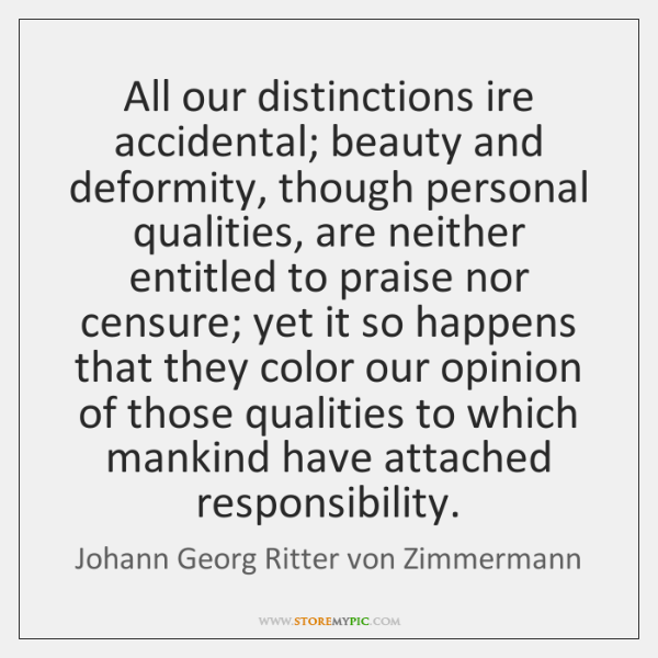 All our distinctions ire accidental; beauty and deformity, though personal qualities, are ...