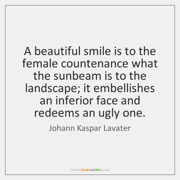 A beautiful smile is to the female countenance what the sunbeam is ...