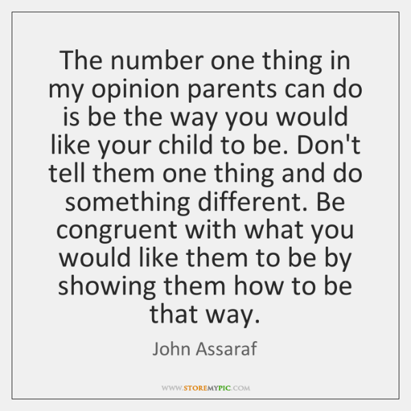 The number one thing in my opinion parents can do is be ...