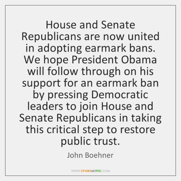House and Senate Republicans are now united in adopting earmark bans. We ...