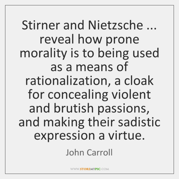 Stirner and Nietzsche ... reveal how prone morality is to being used as ...