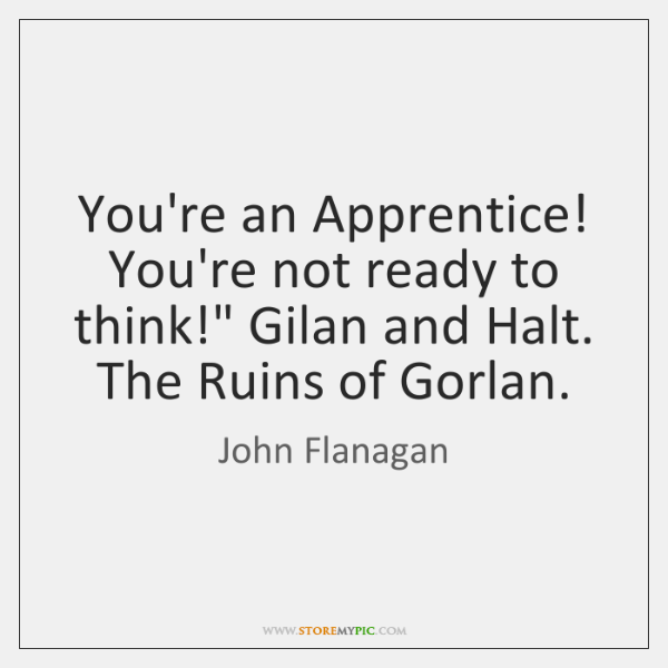 "You're an Apprentice! You're not ready to think!"" Gilan and Halt. The ..."