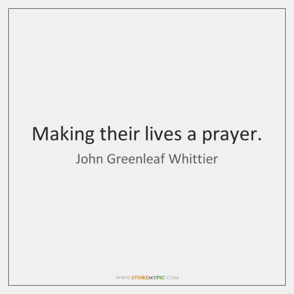 Making their lives a prayer.