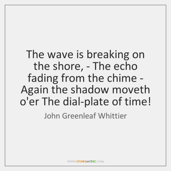 The wave is breaking on the shore, - The echo fading from ...