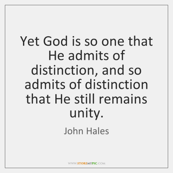 Yet God is so one that He admits of distinction, and so ...