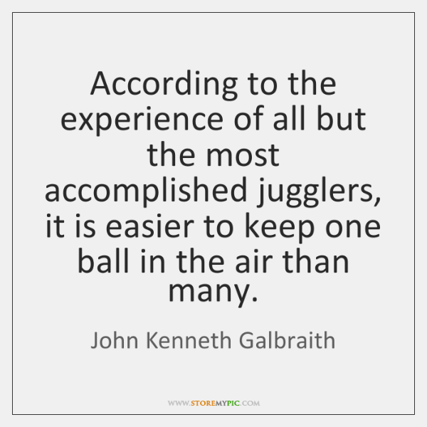 According to the experience of all but the most accomplished jugglers, it ...