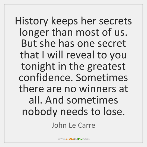 History keeps her secrets longer than most of us. But she has ...