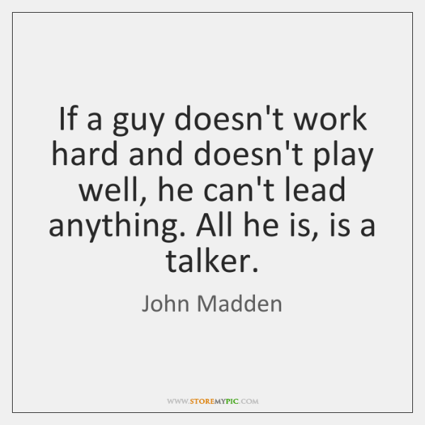 If a guy doesn't work hard and doesn't play well, he can't ...